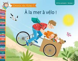 Envie de lire ! Á la mer à vélo (CP/1re primaire - Niveau 1)