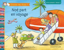 Envie de lire ! Noé part en voyages (CP/1re primaire - Niveau 3)