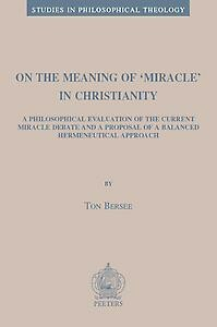 On the Meaning of 'Miracle' in Christianity. A Philosophical Evaluation of the Current Miracle Debate and a Proposal of a Balanced Hermeneutical Approach