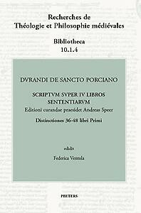 Durandi de Sancto Porciano Scriptum super IV libros Sententiarum. Buch I, dd. 36-48