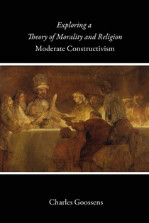 Exploring a Theory of Morality and Religion: Moderate Constructivism