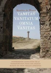 Vanitas vanitatum omnia vanitas - Inspirerende gedichten die je transporteren naar een andere ruimte en diepe vragen oproepen