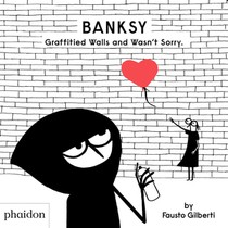 Banksy Graffitied Walls and Wasn't Sorry.