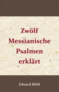 Zwölf Messianische Psalmen erklärt