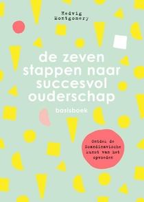 De zeven stappen naar succesvol ouderschap - basisboek