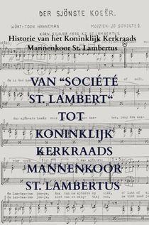 """Van """"Société St. Lambert"""" tot Koninklijk Kerkraads Mannenkoor St. Lambertus"""