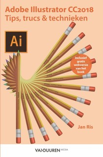 Adobe Illustrator cc 2018: tips, trucs en technieken