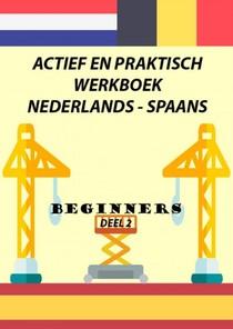 ACTIEF EN PRAKTISCH WERKBOEK NEDERLANDS - SPAANS DEEL 2