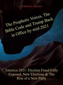 The Prophetic Voices, The Bible Code and Trump Back in Office by mid-2021