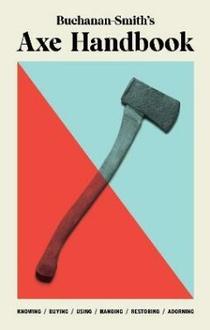 Buchanan-Smith s Axe Handbook