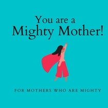 You are a Mighty Mother!