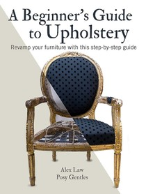 A Beginner's Guide to Upholstery