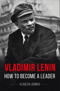 Vladimir Lenin: How to Become a Leader