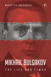 Mikhail Bulgakov: The Life and Times