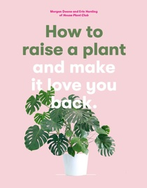 How to raise a plant and make it love you back