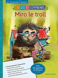 Je lis et comprends - Miro le troll (CP-1re primaire Niv 3)