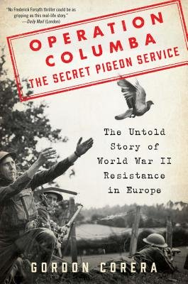 Operation Columba: The Secret Pigeon Service: The Untold Story of World War II Resistance in Europe