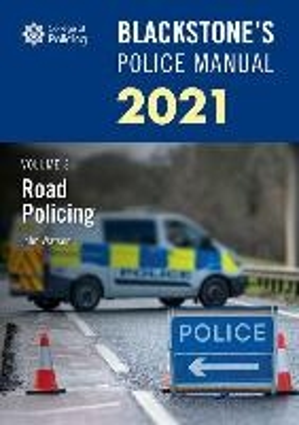 Blackstone's Police Manuals Volume 3: Road Policing 2021