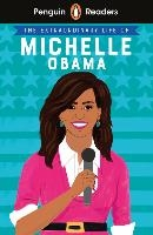 Penguin Reader Level 3: The Extraordinary Life Of Michelle Obama (elt Graded Reader)