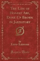 Lawrence, L: Life of Honest Abe, Done Up Brown in Jazzistory