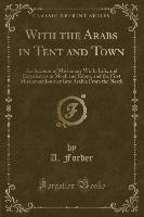 Forder, A: With the Arabs in Tent and Town