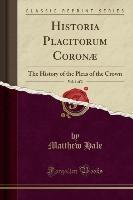Hale, M: Historia Placitorum Coronæ, Vol. 1 of 2