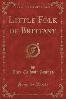 Haines, A: Little Folk of Brittany (Classic Reprint)