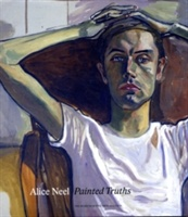 Alice Neel Painted Truths
