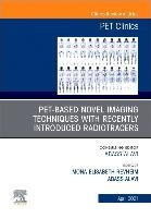 Pet-based Novel Imaging Techniques With Recently Introduced Radiotracers, An Issue Of Pet Clinics