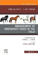 Management of Emergency Cases on the Farm, an Issue of Veterinary Clinics of North America: Equine Practice, 37