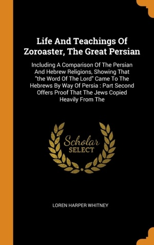 Life And Teachings Of Zoroaster, The Great Persian