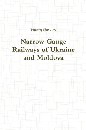 Narrow Gauge Railways Of Ukraine And Moldova