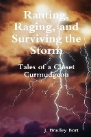 Ranting, Raging And Surviving The Storm: Tales Of A Closet Curmudgeon