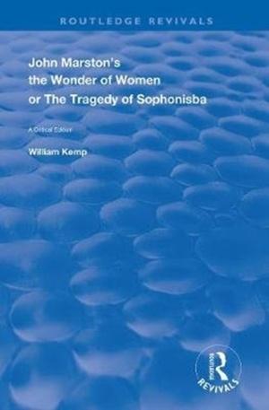 Kemp, W: John Marston's The Wonder of Women or The Tragedy o