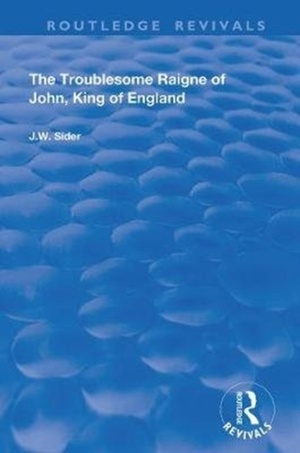 Sider, J: The Troublesome Raigne of John, King of England