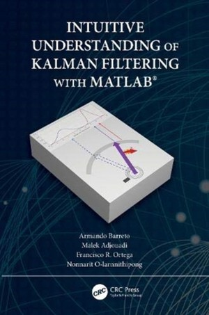 Intuitive Understanding Of Kalman Filtering With Matlab (r)