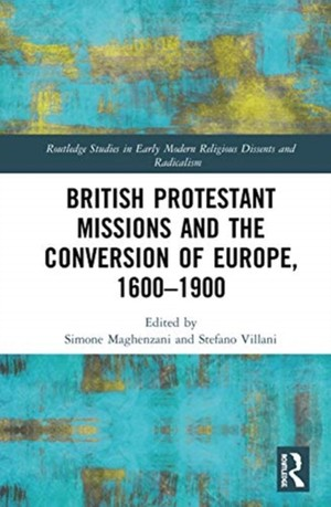 British Protestant Missions And The Conversion Of Europe, 1600-1900