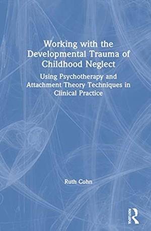 Working with the Developmental Trauma of Childhood Neglect