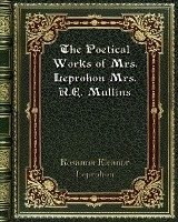 The Poetical Works Of Mrs. Leprohon Mrs. R. E. Mullins