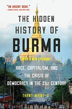 The Hidden History Of Burma - Race, Capitalism, And Democracy In The 21st Century