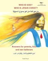 Who Is God? Who Is Jesus Christ? Bilingual English And Arabic - Answers For Parents, Kids And New Believers