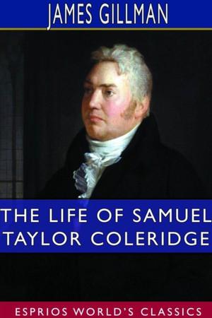 The Life Of Samuel Taylor Coleridge (esprios Classics)