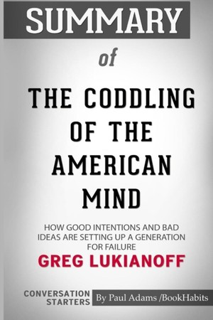 Summary Of The Coddling Of The American Mind By Greg Lukianoff