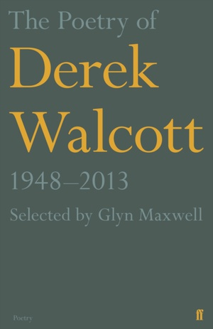 Poetry Of Derek Walcott 1948-2013