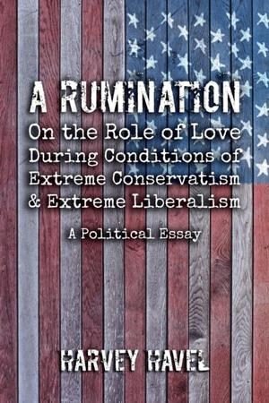 Rumination On The Role Of Love During A Condition Of Extreme Conservatism And Extreme Liberalism