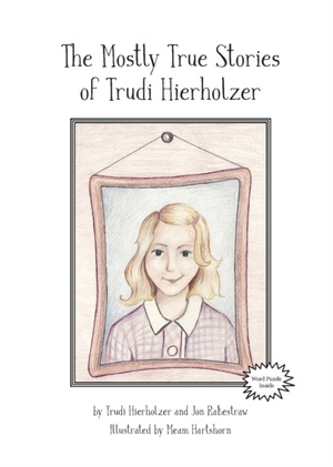 The Mostly True Stories Of Trudi Hierholzer