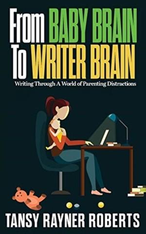 From Baby Brain To Writer Brain