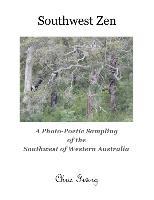 Southwest Zen: A Photo-Poetic Sampling of the Southwest of Western Australia