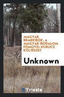 Magyar Remekir K, A Magyar Irodalom F M Vei