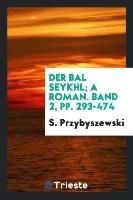 Der Bal Seykhl; A Roman. Band 2, Pp. 293-474